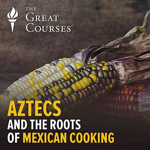 Aztecs and the Roots of Mexican Cooking audiobook cover art