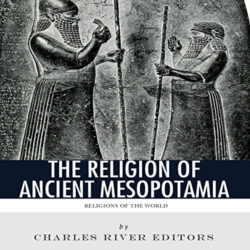 Religions of the World: The Religion of Ancient Mesopotamia audiobook cover art