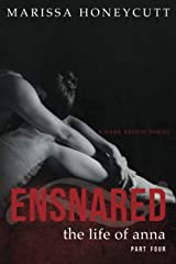 The Life of Anna, Part 4: Ensnared: A Dark Romance Story Paperback