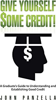 Give Yourself Some Credit!: A Graduate's Guide to Understanding and Establishing Good Credit