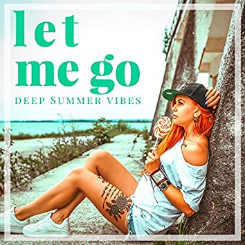 Let Me Go: Deep Summer Vibes - Single