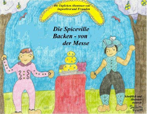 Die Spiceville Backen - von der Messe (Die Täglichen Abenteuer von Ingwerbrot und Freunden) German (Die Spiceville BackDie Täglichen Abenteuer von Ingwerbrot und Freunden 1)