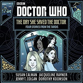 Doctor Who: The Day She Saved the Doctor     Four Stories from the TARDIS              De :                                                                                                                                 Susan Calman,                                                                                        Jenny T. Colgan,                                                                                        Jacqueline Rayner,                   and others                          Lu par :                                                                                                                                 Yasmin Paige,                                                                                        Pippa Bennett-Warner,                                                                                        Rachael Stirling,                   and others                 Durée : 3 h et 43 min     Pas de notations     Global 0,0