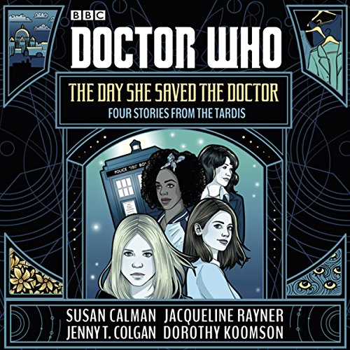 Doctor Who: The Day She Saved the Doctor     Four Stories from the TARDIS              By:                                                                                                                                 Susan Calman,                                                                                        Jenny T. Colgan,                                                                                        Jacqueline Rayner,                   and others                          Narrated by:                                                                                                                                 Yasmin Paige,                                                                                        Pippa Bennett-Warner,                                                                                        Rachael Stirling,                   and others                 Length: 3 hrs and 43 mins     11 ratings     Overall 4.1