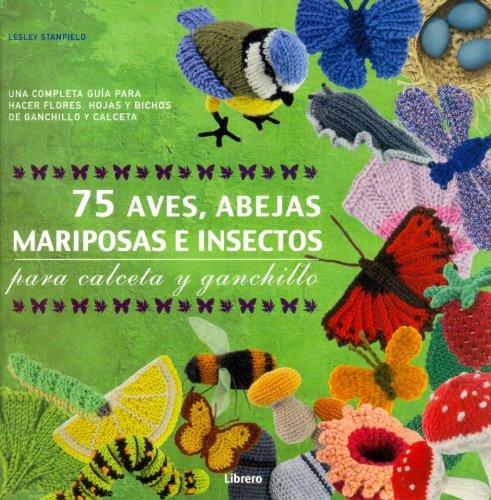 75 Aves, abejas, mariposas e insectos para calceta y ganchillo