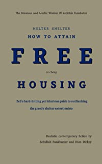 Helter Shelter How To Attain F R E E or cheap Housing: Zeb's hard-hitting yet hilarious guide to outflanking the greedy shelter extortionists (Funkbutter Ascendancy Book 4) (English Edition)