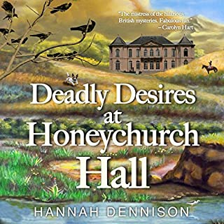 Deadly Desires at Honeychurch Hall: A Mystery                   By:                                                                                                                                 Hannah Dennison                               Narrated by:                                                                                                                                 Elaine Wise                      Length: 8 hrs and 39 mins     51 ratings     Overall 4.5