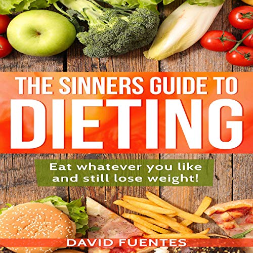 The Sinners Guide to Dieting: Eat Whatever You Like and Still Lose Weight! Audiobook By David Fuentes cover art