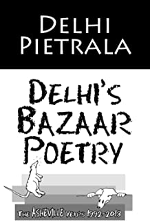 Delhi's Bazaar Poetry: The Asheville Years 1992 - 2013