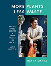 More Plants Less Waste: Plant-Based Recipes + Zero Waste Life Hacks with Purpose