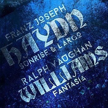 Franz Joseph Haydn: Sunrise & Largo & Ralph Vaughan Williams: Fantasia