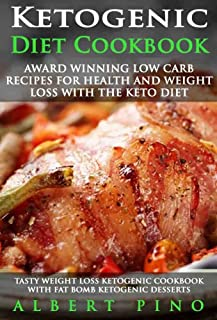 Ketogenic Diet Cookbook: AWARD WINNING Low Carb Recipes for Health and Weight Loss with the Keto Diet (tasty weight loss ketogenic cookbook with fat bomb ketogenic desserts)