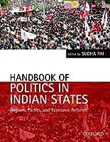 Handbook of Politics in Indian States: Region, Parties, and Economic Reforms (Oxford India Handbooks)