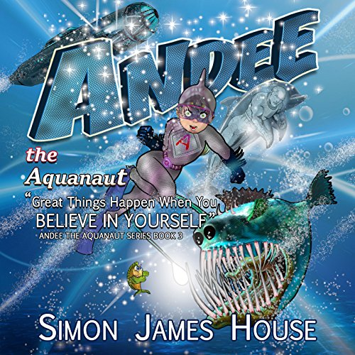 Andee the Aquanaut: Great Things Happen When You Believe in Yourself audiobook cover art