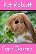 Pet Rabbit Care Journal: Custom Personalized Fun Kid-Friendly Daily Rabbit Log Book to Look After All Your Small Pet's Needs. Great For Recording Feeding, Water, Cleaning & Rabbit Activities.