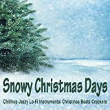 Snowy Christmas Days (Chillhop Jazzy Lo-Fi Instrumental Christmas Beats Crackers)