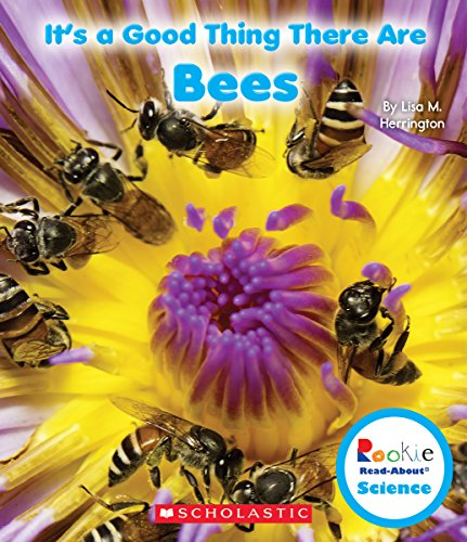 It's a Good Thing There Are Bees (Rookie Read-About Science: It's a Good Thing...)