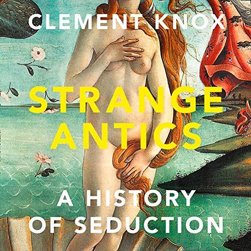 Strange Antics: A History of Seduction  By  cover art