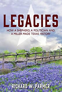 LEGACIES: How a Shepherd, a Politician and a Miller Made TEXAS HISTORY