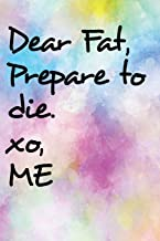 Dear Fat Prepare To Die Xo Me: Blank Lined Journal - Weight Loss Motivation, 6x9 Dieting Journal, Exercise Journals