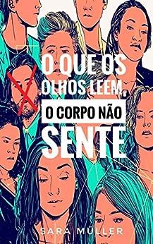 O que os olhos leem, o corpo não sente (Portuguese Edition) by [Sara Müller]