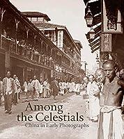 Among the Celestials: China in Early Photographs (Mercatorfonds) by Ferdinand M. Bertholet Lambert van der Aalsvoort(2014-10-14)