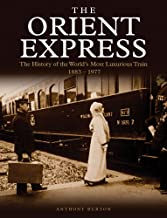 The Orient Express: The History of the World's Most Luxurious Train 1883-1977 (Golden Age of Travel)