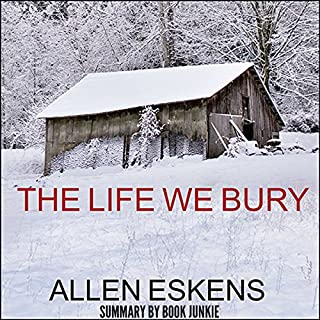 Summary - The Life We Bury by Allen Eskens                   By:                                                                                                                                 Book Junkie                               Narrated by:                                                                                                                                 Eric Boozer                      Length: 1 hr and 8 mins     9 ratings     Overall 5.0