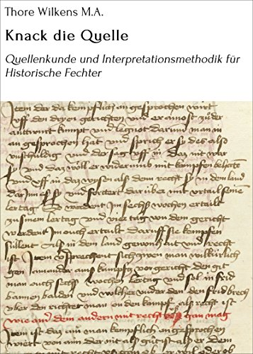 Knack die Quelle: Quellenkunde und Interpretationsmethodik für Historische Fechter