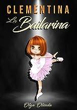 Clementina la bailarina: Cuentos para niños de 4-6-8-10-12-18 años