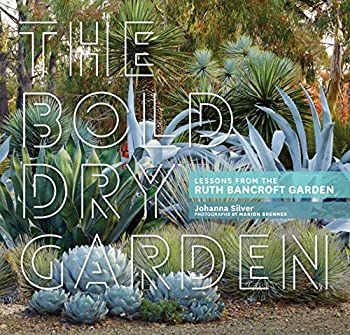 The Bold Dry Garden  Lessons from the Ruth Bancroft Garden