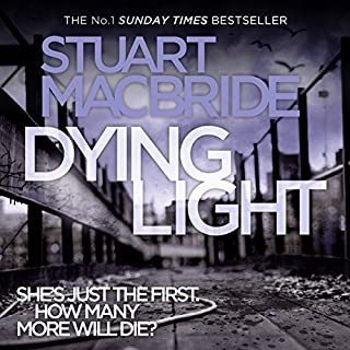 Dying Light     Logan McRae, Book 2              By:                                                                                                                                 Stuart MacBride                               Narrated by:                                                                                                                                 Steve Worsley                      Length: 12 hrs and 38 mins     523 ratings     Overall 4.7