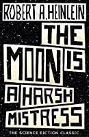 The Moon is a Harsh Mistress