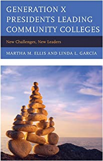 Generation X Presidents Leading Community Colleges: New Challenges, New Leaders