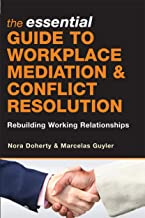 The Essential Guide to Workplace Mediation and Conflict Resolution: Rebuilding Working Relationships