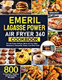 Emeril Lagasse Power Air Fryer 360 Cookbook: 800 Foolproof, Healthy and Everyday Recipes For the Power Airfryer 360 to Air Fry, Bake, Rotisserie, Dehydrate, Roast, and Slow Cook