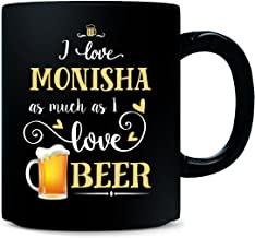 I Love Monisha As Much As I Love Beer Gift For Him - Mug