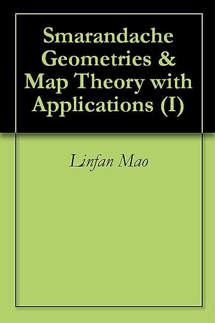 Smarandache Geometries & Map Theory with Applications (I) (English Edition)