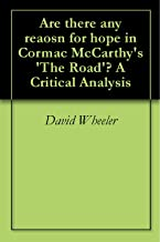 Are there any reasons for hope in Cormac McCarthy's 'The Road'? A Critical Analysis