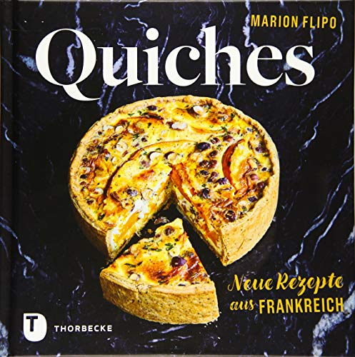 Quiches – Neue Rezepte aus Frankreich