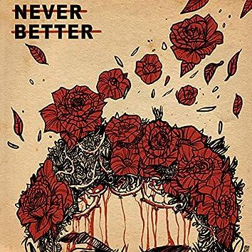Never Better
