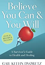 Believe You Can And You Will: A Survivor's Guide To Health And Healing