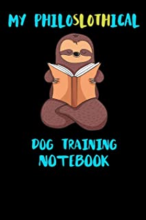 My Philoslothical Dog Training Notebook: Funny Blank Lined Notebook Journal Gift Idea For (Lazy) Sloth Spirit Animal Lovers