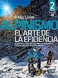 Alpinismo. El Arte De la eficiencia. El Manual definitivo para Alpinistas y escaladores Todoterreno