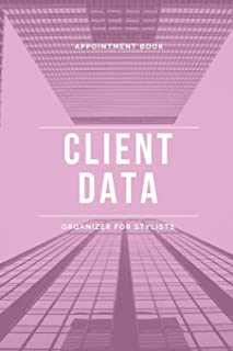 Client Data Organizer For Stylists: Client Profile Book And Client Tracking Book; Appointment Log Book Organizer with A - Z Alphabetical Tabs for Salon Hairdresser, Barbers and Nail Salon