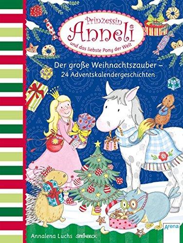 Prinzessin Anneli und das liebste Pony der Welt. Der große Weihnachtszauber: 24 Adventskalendergeschichten