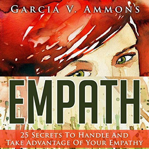 Empath: 25 Secrets to Handle and Take Advantage of Your Empathy audiobook cover art