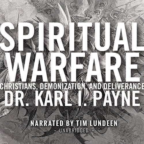Spiritual Warfare     Christians, Demonization, and Deliverance              By:                                                                                                                                 Karl Payne                               Narrated by:                                                                                                                                 Tim Lundeen                      Length: 8 hrs and 42 mins     57 ratings     Overall 4.9
