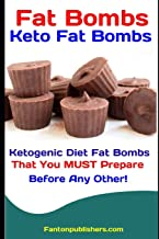 Fat Bombs: Keto Fat Bombs: Ketogenic Diet Fat Bombs That You MUST Prepare Before Any Other! (Ace Keto)