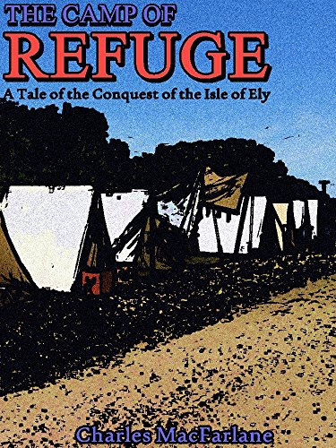 The Camp of Refuge: A Tale of the Conquest of the Isle of Ely (Interesting Ebooks) (English Edition)